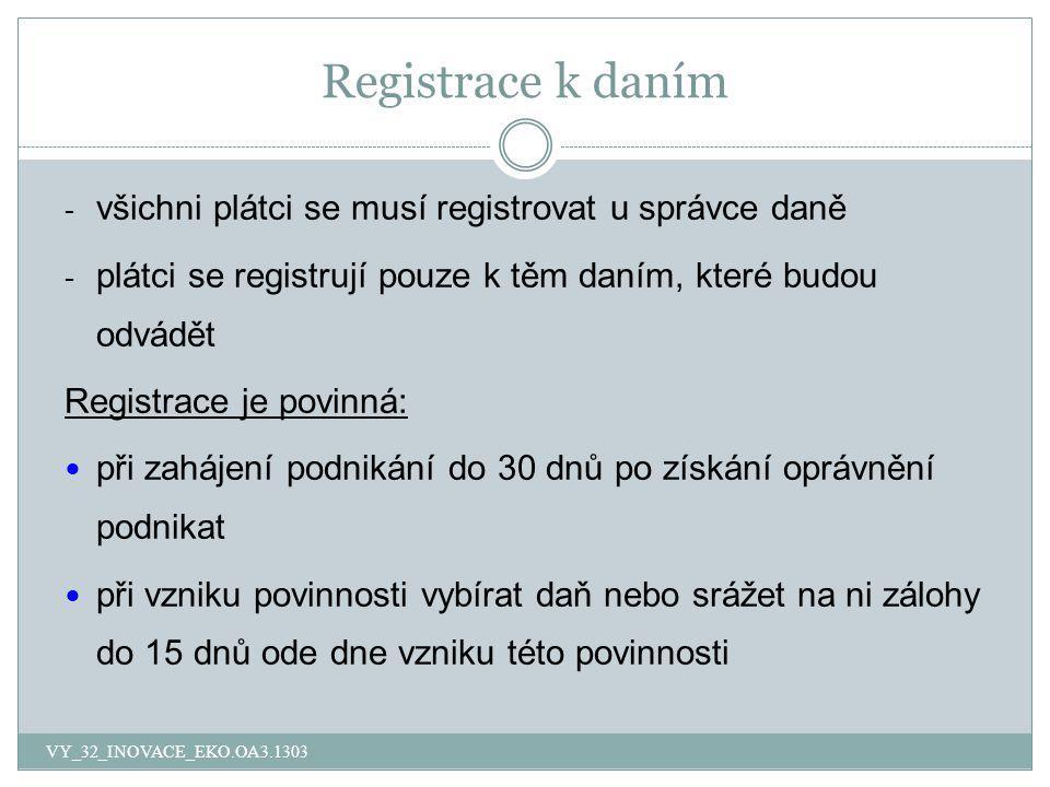 Registrace k daním všichni plátci se musí registrovat u správce daně