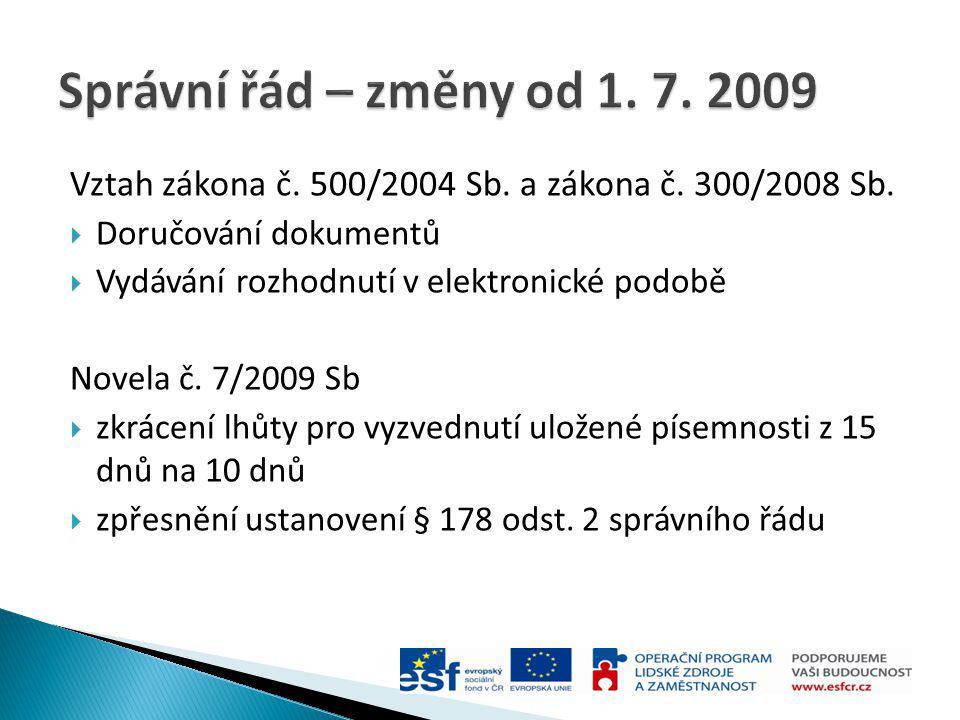 Správní řád – změny od 1. 7. 2009 Vztah zákona č. 500/2004 Sb. a zákona č. 300/2008 Sb. Doručování dokumentů.