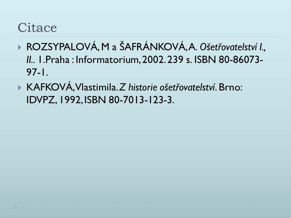 Citace ROZSYPALOVÁ, M a ŠAFRÁNKOVÁ, A. Ošetřovatelství I., II.. 1.Praha : Informatorium, 2002. 239 s. ISBN 80-86073- 97-1.