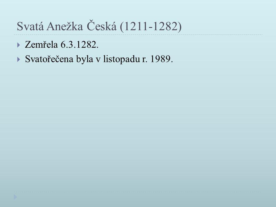 Svatá Anežka Česká (1211-1282) Zemřela 6.3.1282.