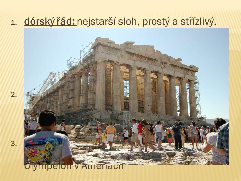 dórský řád: nejstarší sloh, prostý a střízlivý, chrámy podle vzoru mykénského megara, dórský sloup nemá patku, nejvýznamnější památky jsou Pantheón v athénské Akropoli, Héřin chrám v Olympii, Apollonův chrám v Korintu