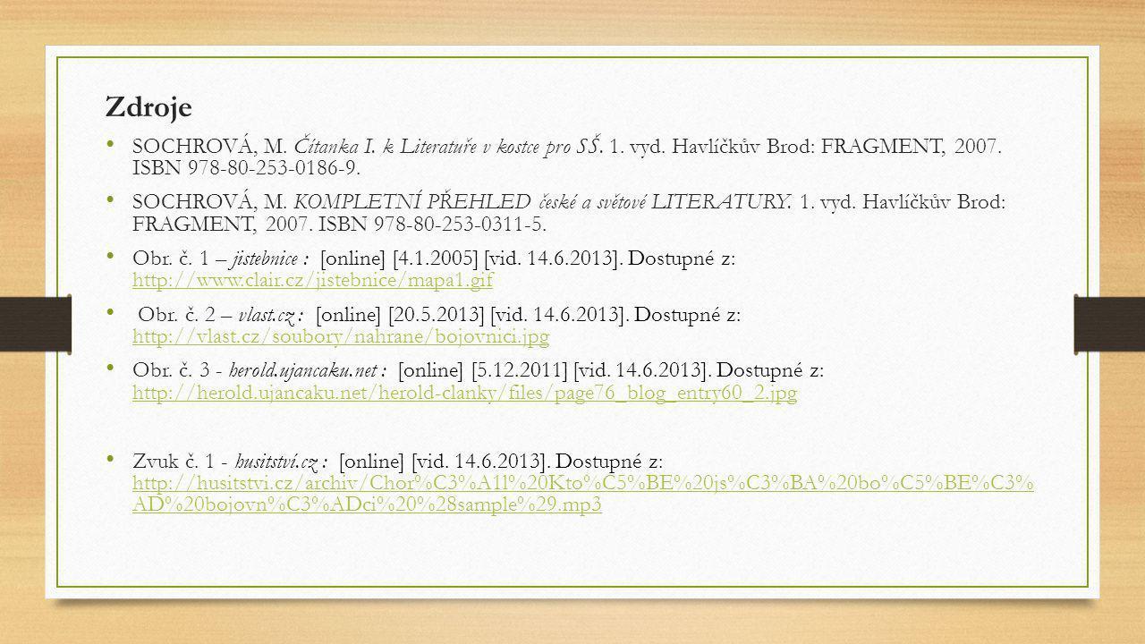 Zdroje SOCHROVÁ, M. Čítanka I. k Literatuře v kostce pro SŠ. 1. vyd. Havlíčkův Brod: FRAGMENT, 2007. ISBN 978-80-253-0186-9.
