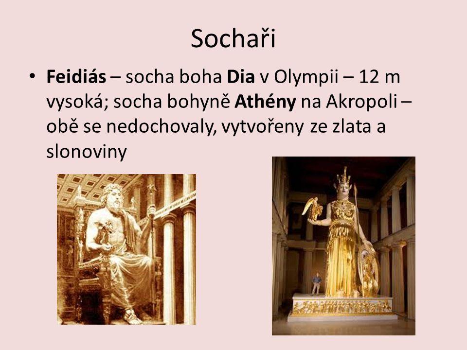 Sochaři Feidiás – socha boha Dia v Olympii – 12 m vysoká; socha bohyně Athény na Akropoli – obě se nedochovaly, vytvořeny ze zlata a slonoviny.