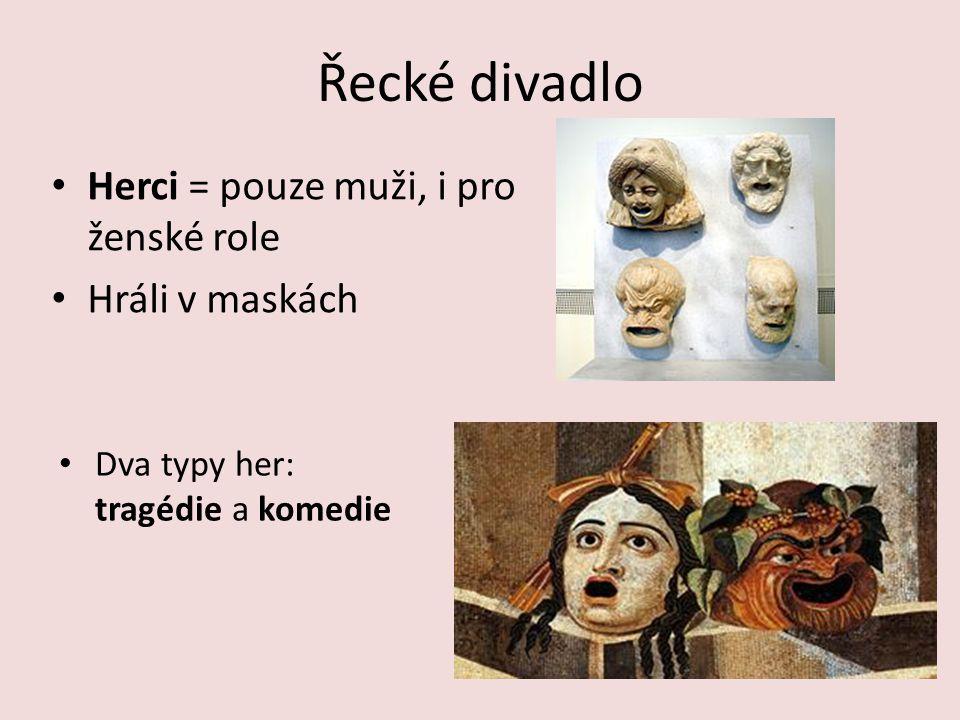 Řecké divadlo Herci = pouze muži, i pro ženské role Hráli v maskách