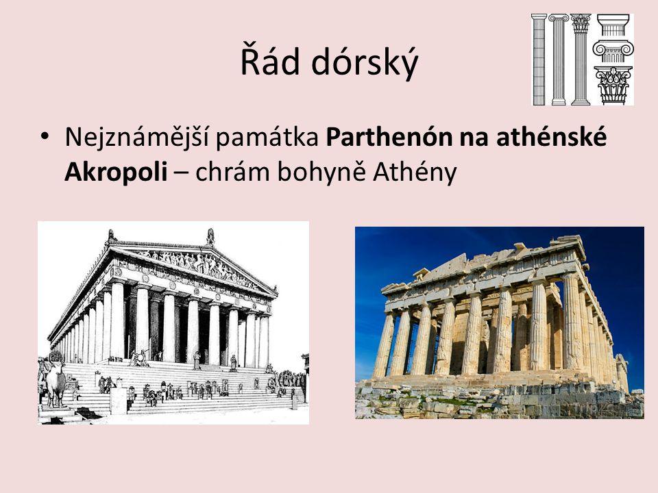 Řád dórský Nejznámější památka Parthenón na athénské Akropoli – chrám bohyně Athény