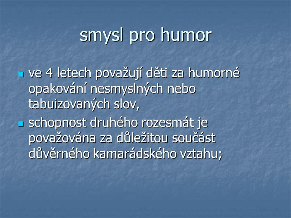 smysl pro humor ve 4 letech považují děti za humorné opakování nesmyslných nebo tabuizovaných slov,