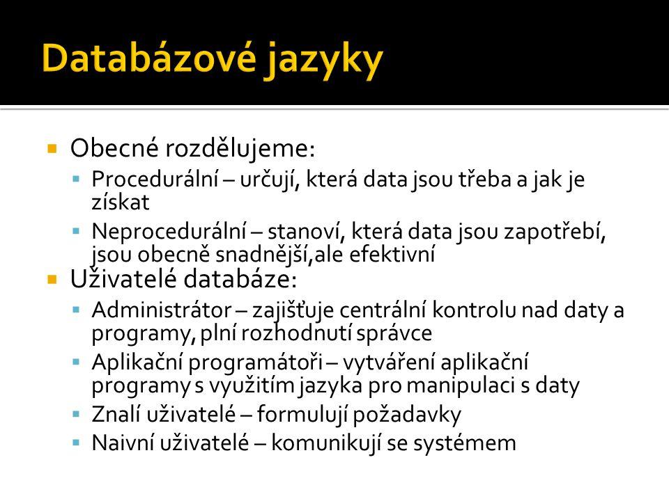 Databázové jazyky Obecné rozdělujeme: Uživatelé databáze: