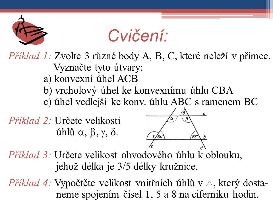 Cvičení: Příklad 1: Zvolte 3 různé body A, B, C, které neleží v přímce. Vyznačte tyto útvary: