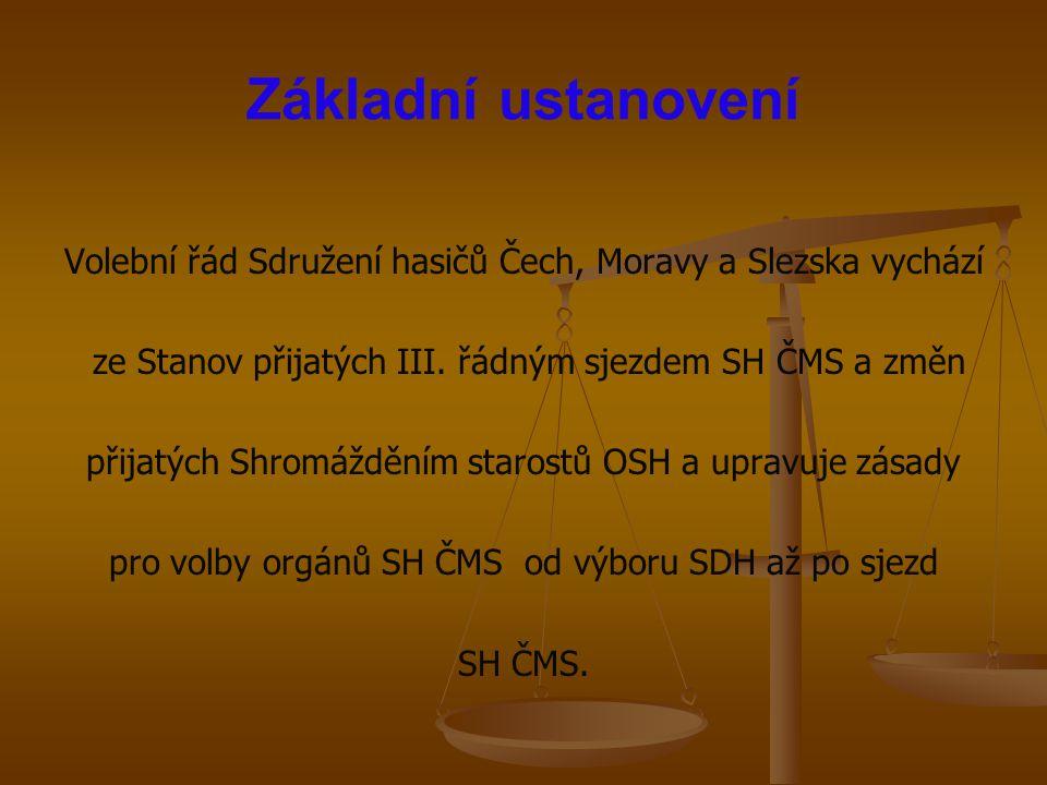 Základní ustanovení Volební řád Sdružení hasičů Čech, Moravy a Slezska vychází. ze Stanov přijatých III. řádným sjezdem SH ČMS a změn.