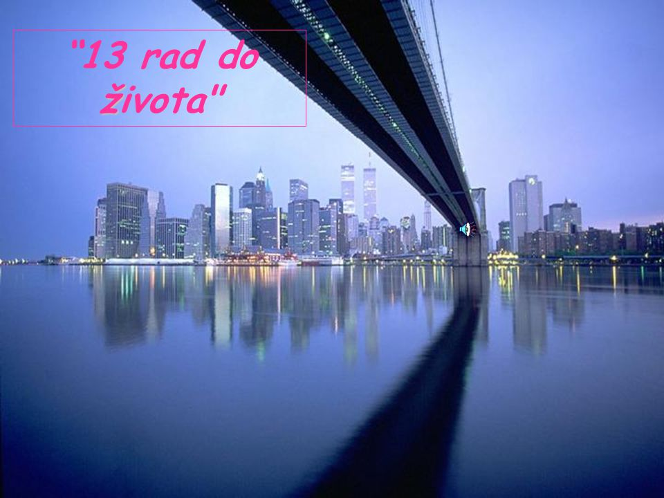 13 rad do života