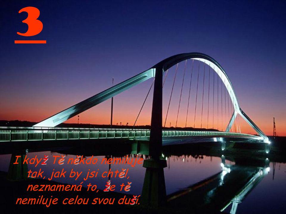 3 I když Tě někdo nemiluje tak, jak by jsi chtěl, neznamená to, že tě nemiluje celou svou duší.