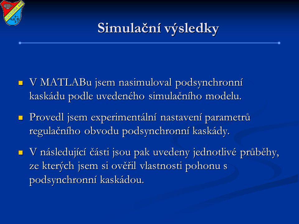 Simulační výsledky V MATLABu jsem nasimuloval podsynchronní kaskádu podle uvedeného simulačního modelu.