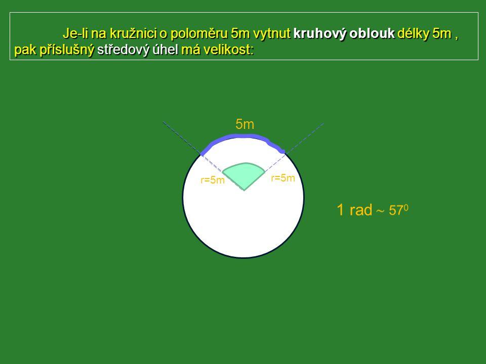 Je-li na kružnici o poloměru 5m vytnut kruhový oblouk délky 5m , pak příslušný středový úhel má velikost: