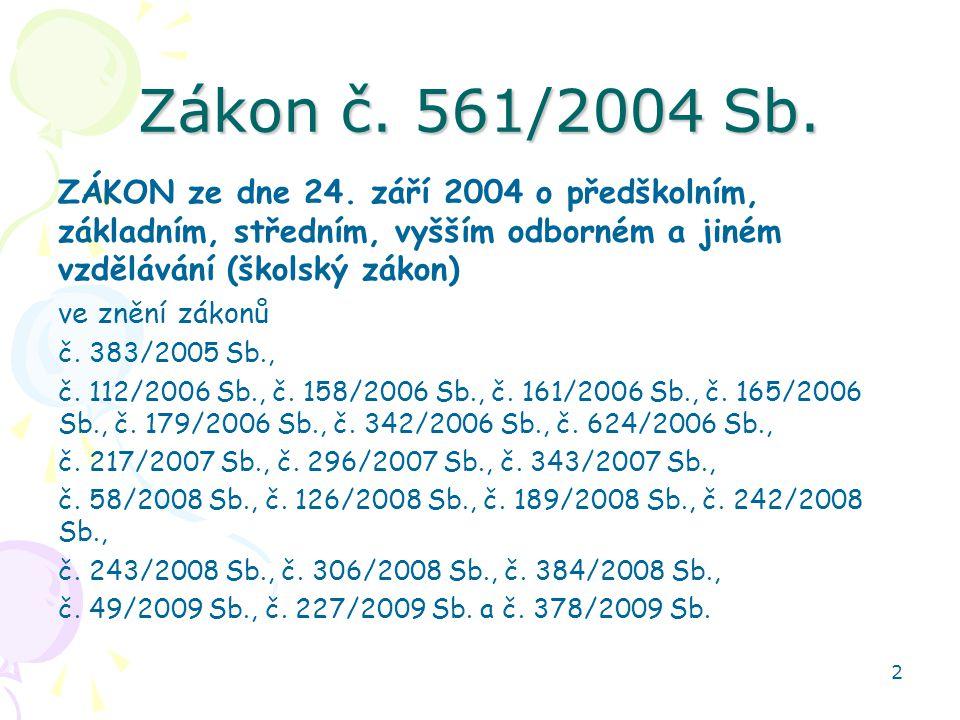 Zákon č. 561/2004 Sb. ZÁKON ze dne 24. září 2004 o předškolním, základním, středním, vyšším odborném a jiném vzdělávání (školský zákon)