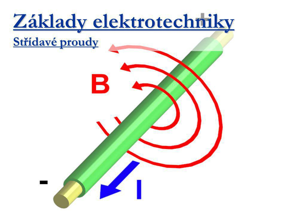 Základy elektrotechniky Střídavé proudy