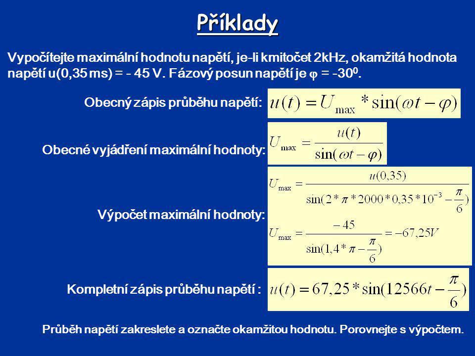 Příklady Vypočítejte maximální hodnotu napětí, je-li kmitočet 2kHz, okamžitá hodnota napětí u(0,35 ms) = - 45 V. Fázový posun napětí je  = -300.