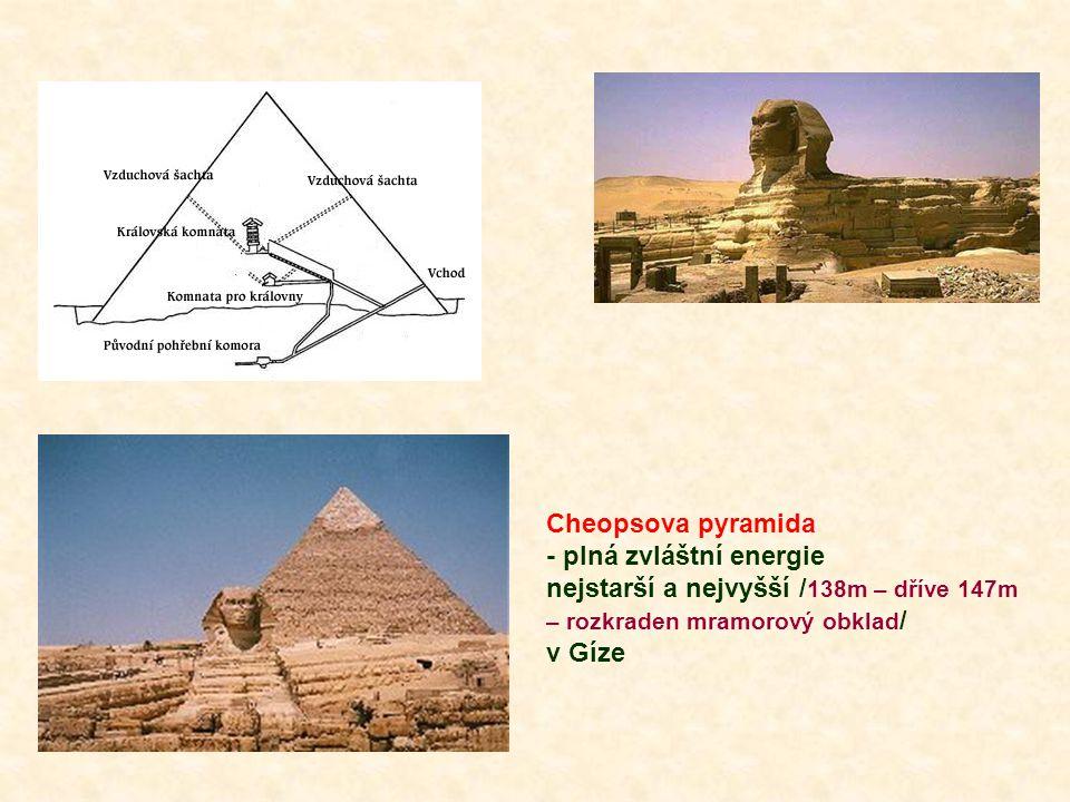 Cheopsova pyramida - plná zvláštní energie. nejstarší a nejvyšší /138m – dříve 147m – rozkraden mramorový obklad/