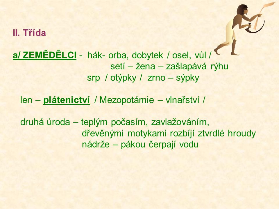 II. Třída a/ ZEMĚDĚLCI - hák- orba, dobytek / osel, vůl / setí – žena – zašlapává rýhu. srp / otýpky / zrno – sýpky.