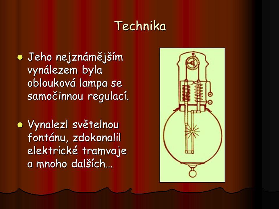 Technika Jeho nejznámějším vynálezem byla oblouková lampa se samočinnou regulací.