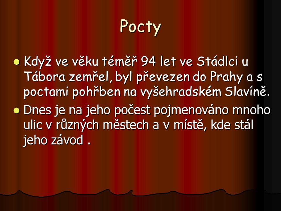 Pocty Když ve věku téměř 94 let ve Stádlci u Tábora zemřel, byl převezen do Prahy a s poctami pohřben na vyšehradském Slavíně.