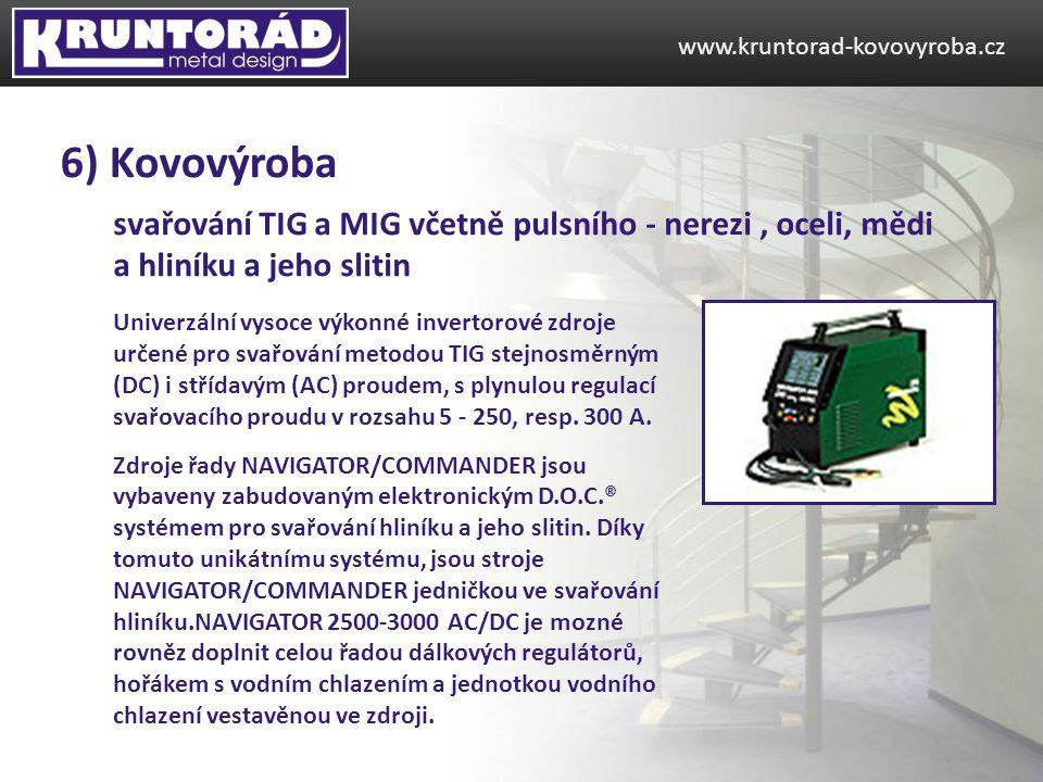 www.kruntorad-kovovyroba.cz 6) Kovovýroba. svařování TIG a MIG včetně pulsního - nerezi , oceli, mědi a hliníku a jeho slitin.