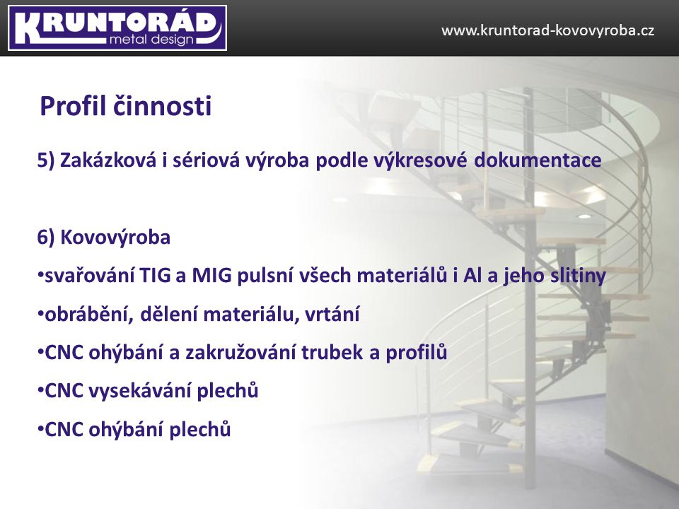 www.kruntorad-kovovyroba.cz Profil činnosti. 5) Zakázková i sériová výroba podle výkresové dokumentace.