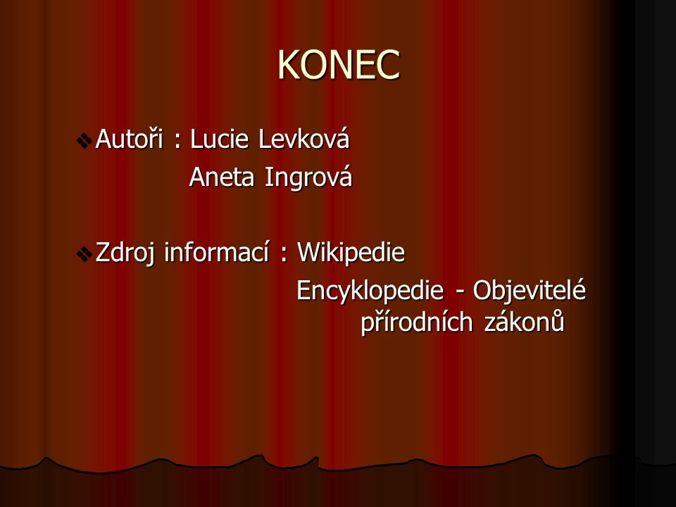 KONEC Autoři : Lucie Levková Aneta Ingrová Zdroj informací : Wikipedie