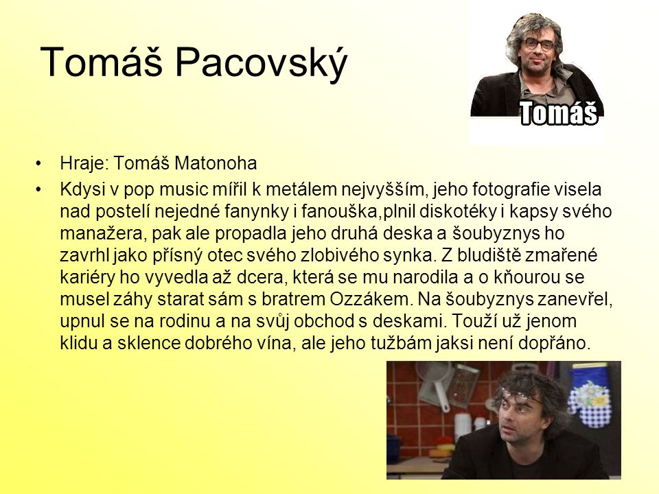 Tomáš Pacovský Hraje: Tomáš Matonoha