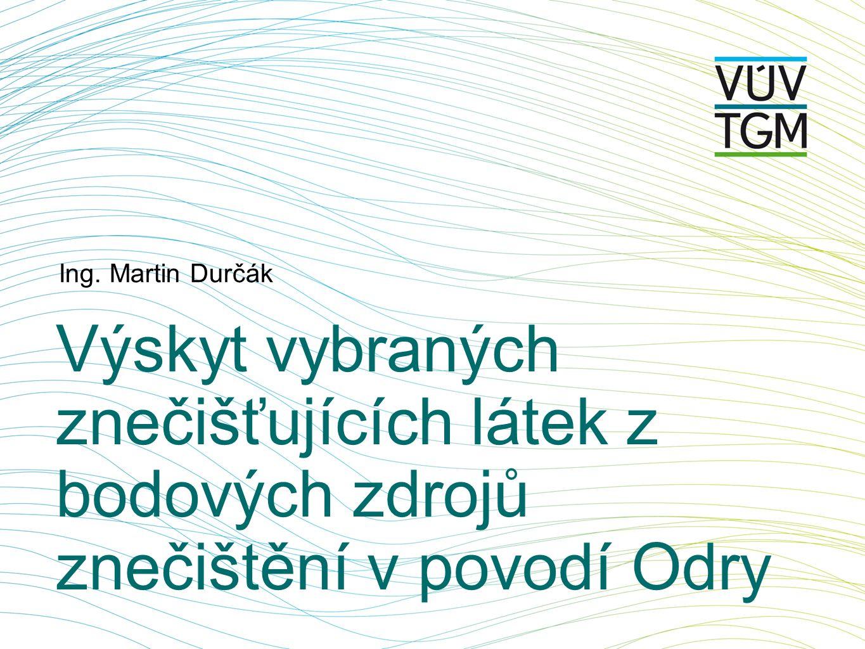 Ing. Martin Durčák Výskyt vybraných znečišťujících látek z bodových zdrojů znečištění v povodí Odry