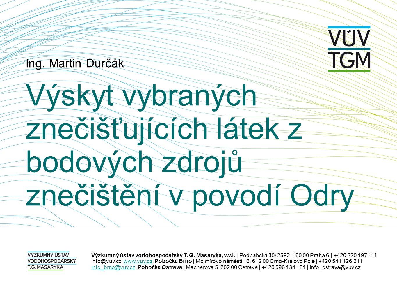 Ing. Martin Durčák Výskyt vybraných znečišťujících látek z bodových zdrojů znečištění v povodí Odry.