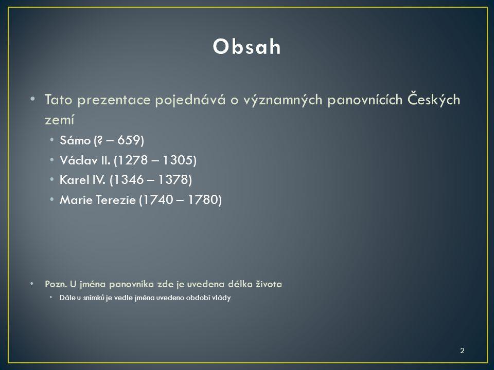 Obsah Tato prezentace pojednává o významných panovnících Českých zemí