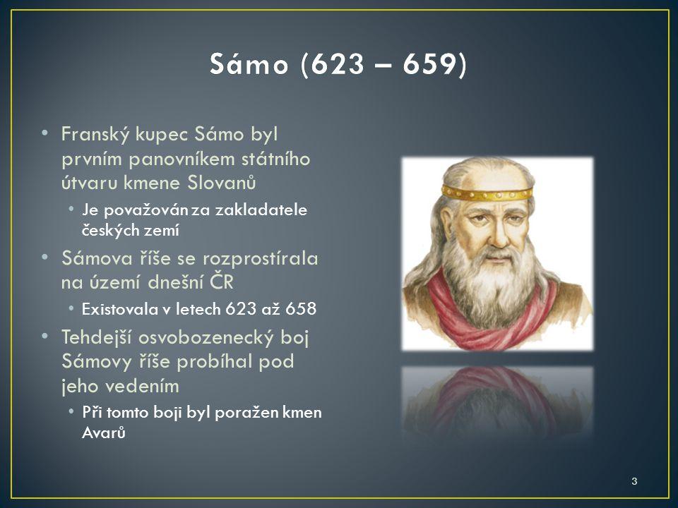 Sámo (623 – 659) Franský kupec Sámo byl prvním panovníkem státního útvaru kmene Slovanů. Je považován za zakladatele českých zemí.
