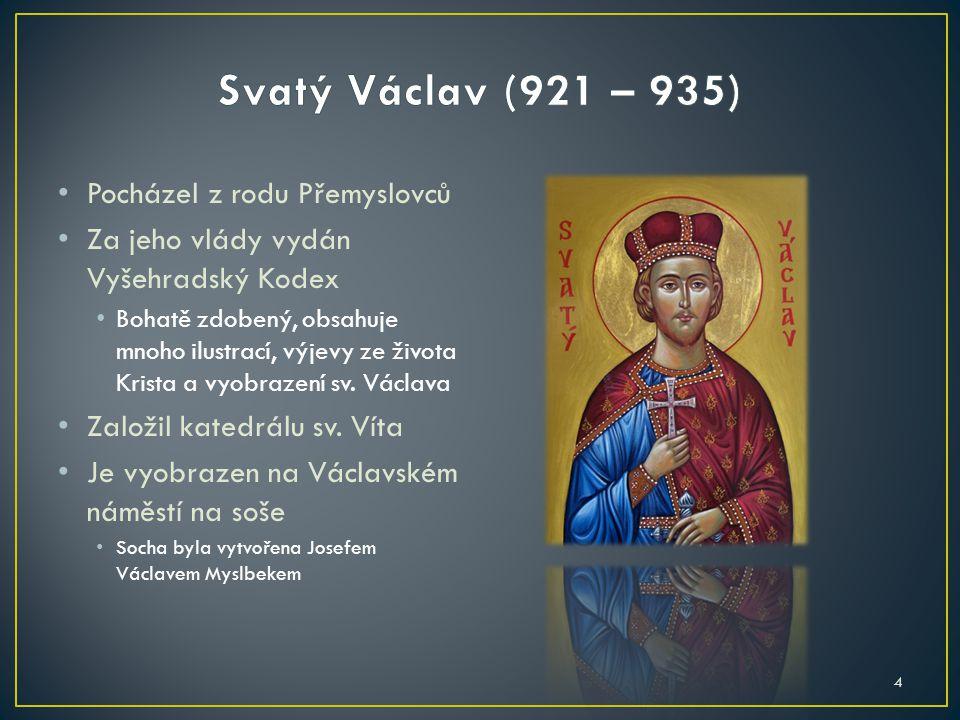 Svatý Václav (921 – 935) Pocházel z rodu Přemyslovců