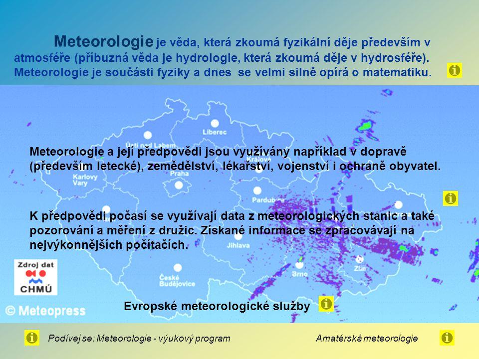 Meteorologie je věda, která zkoumá fyzikální děje především v atmosféře (příbuzná věda je hydrologie, která zkoumá děje v hydrosféře). Meteorologie je součásti fyziky a dnes se velmi silně opírá o matematiku.
