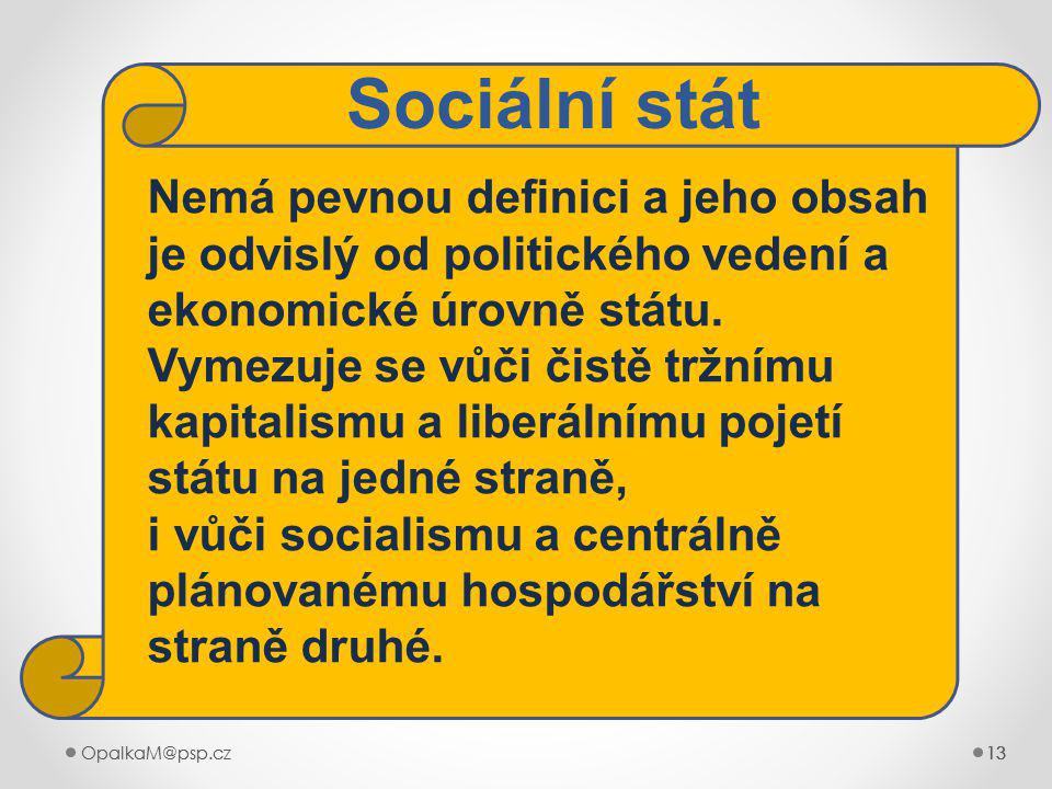 Sociální stát Nemá pevnou definici a jeho obsah je odvislý od politického vedení a ekonomické úrovně státu.