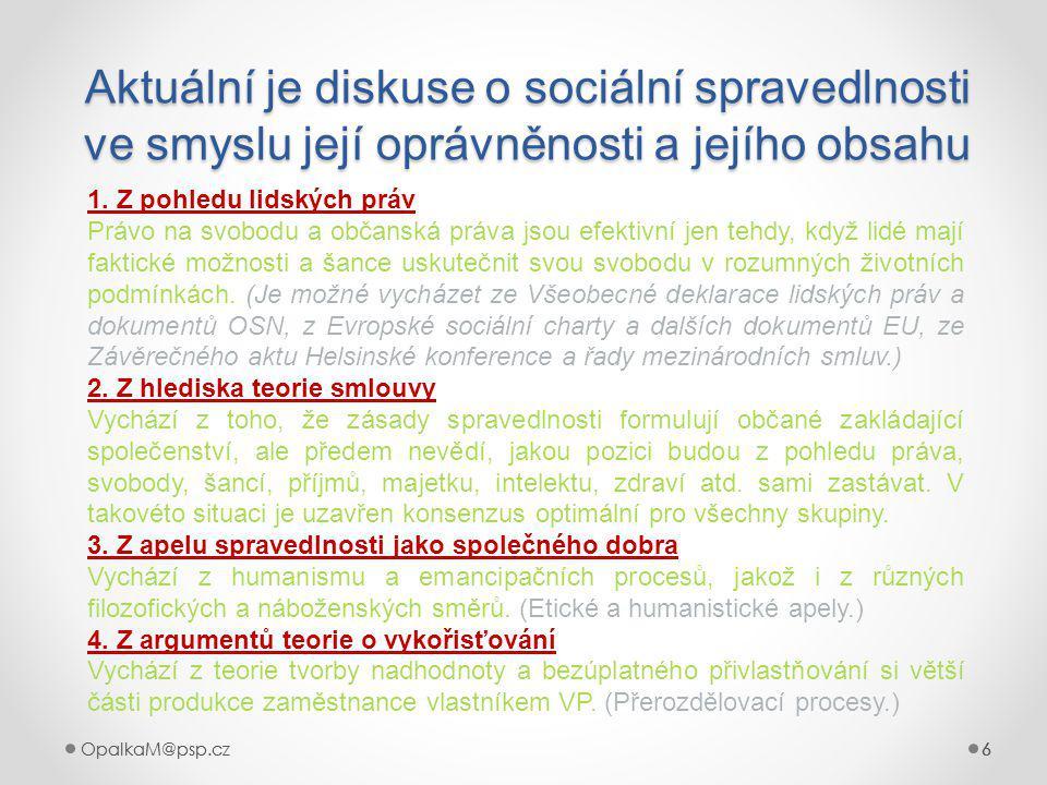 Aktuální je diskuse o sociální spravedlnosti ve smyslu její oprávněnosti a jejího obsahu