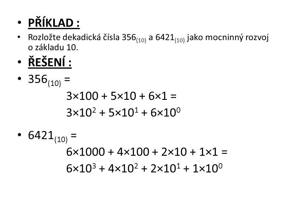PŘÍKLAD : ŘEŠENÍ : 356(10) = 3×100 + 5×10 + 6×1 =