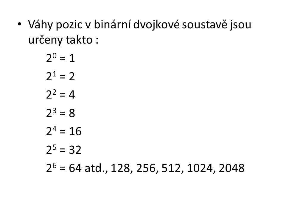Váhy pozic v binární dvojkové soustavě jsou určeny takto :