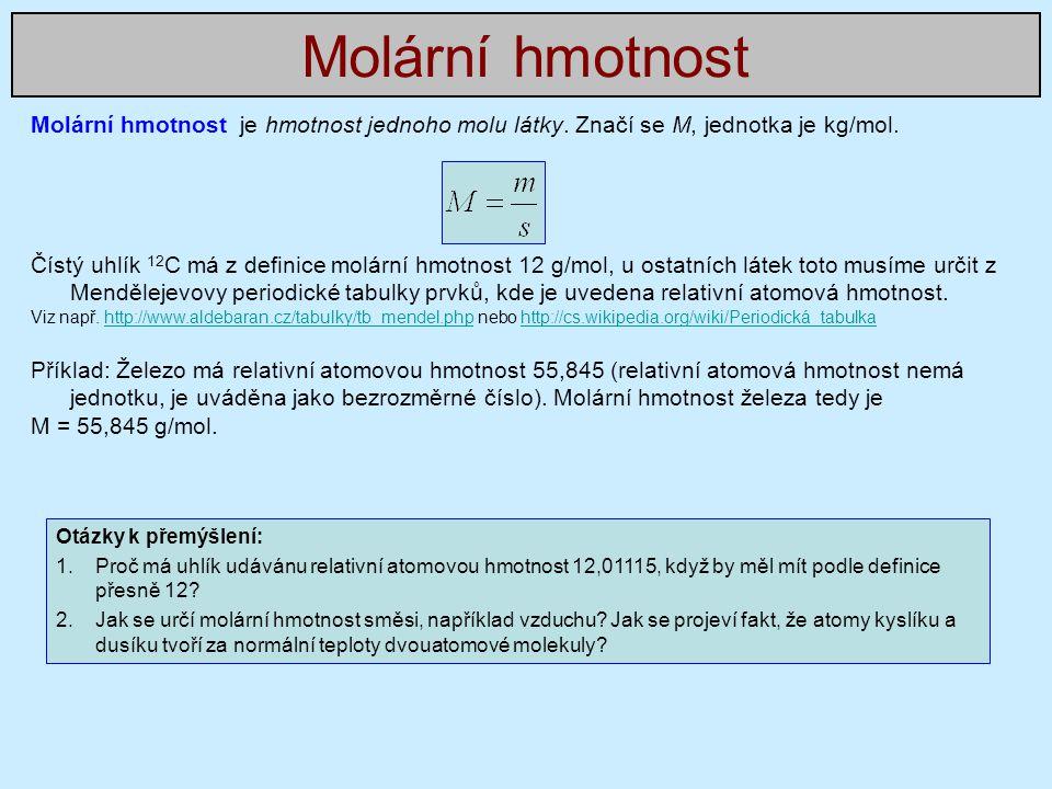 Molární hmotnost Molární hmotnost je hmotnost jednoho molu látky. Značí se M, jednotka je kg/mol.