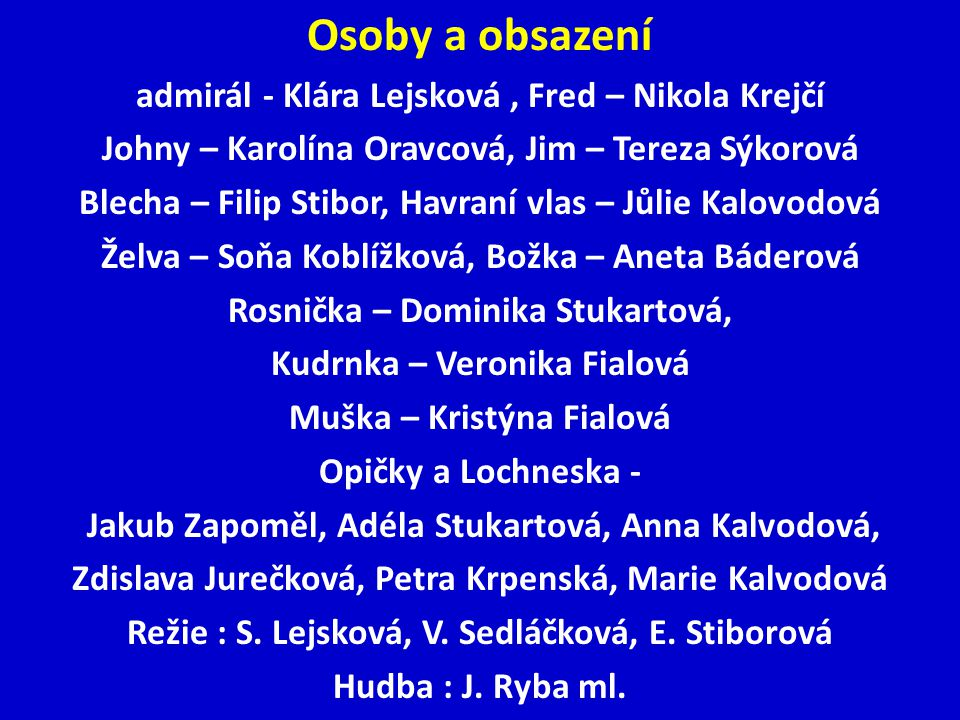 Osoby a obsazení admirál - Klára Lejsková , Fred – Nikola Krejčí