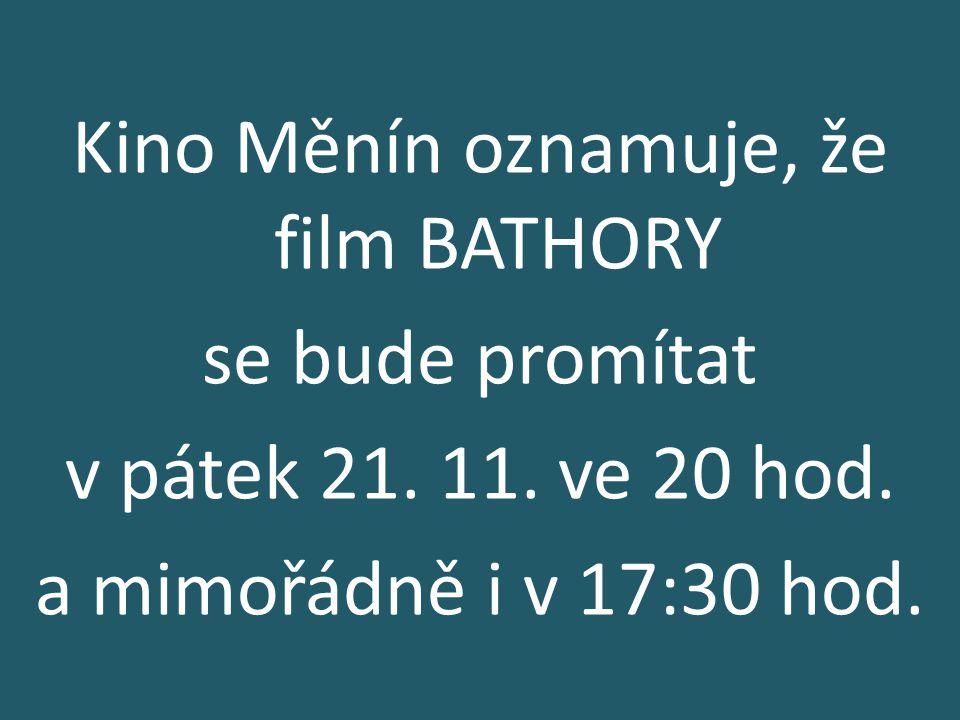 Kino Měnín oznamuje, že film BATHORY se bude promítat v pátek 21. 11