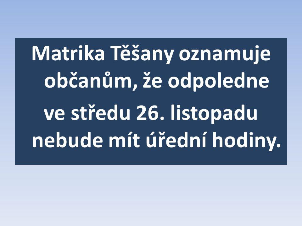 Matrika Těšany oznamuje občanům, že odpoledne ve středu 26