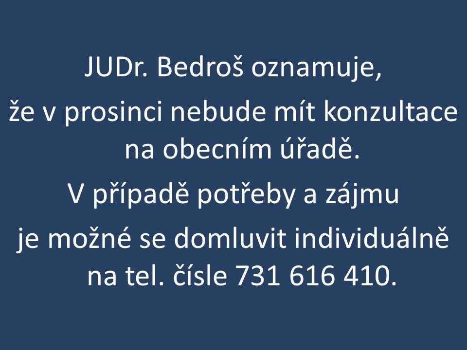 JUDr. Bedroš oznamuje, že v prosinci nebude mít konzultace na obecním úřadě.