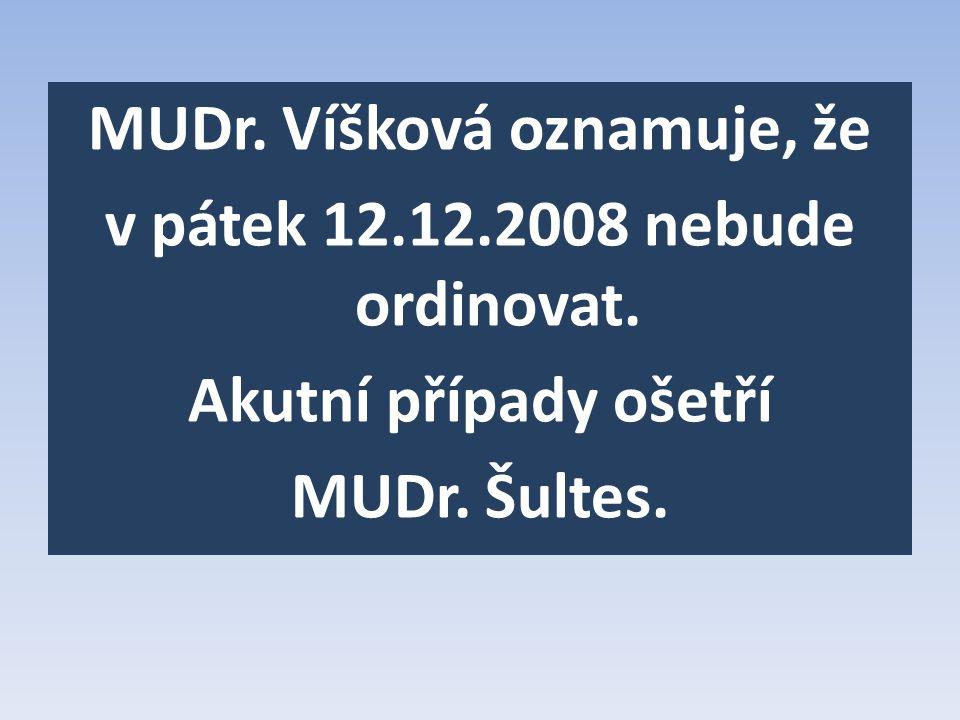 MUDr. Víšková oznamuje, že v pátek 12. 12. 2008 nebude ordinovat