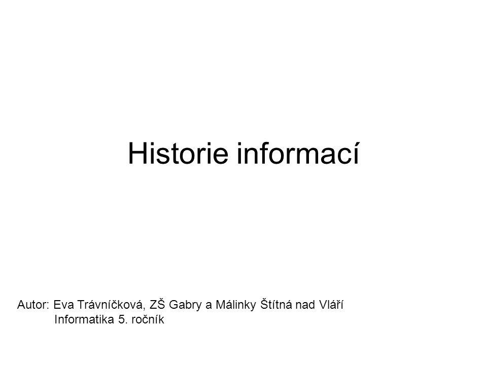 Historie informací Autor: Eva Trávníčková, ZŠ Gabry a Málinky Štítná nad Vláří.