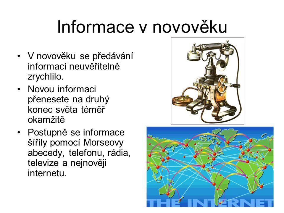 Informace v novověku V novověku se předávání informací neuvěřitelně zrychlilo. Novou informaci přenesete na druhý konec světa téměř okamžitě.