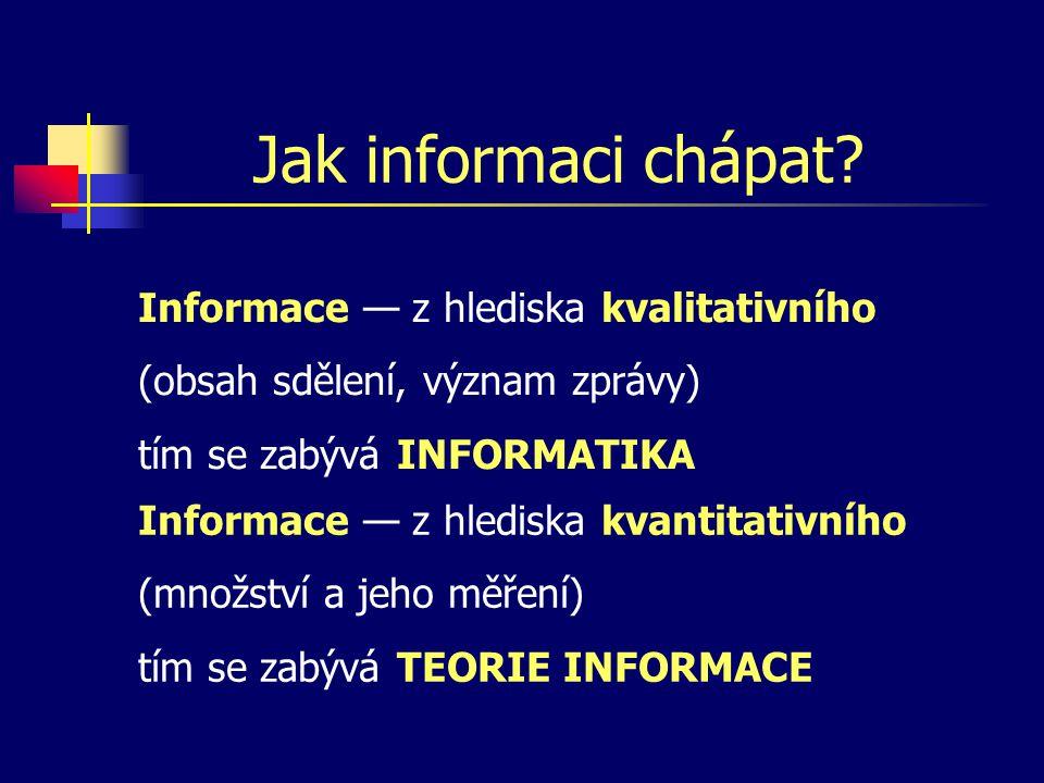 Jak informaci chápat Informace — z hlediska kvalitativního