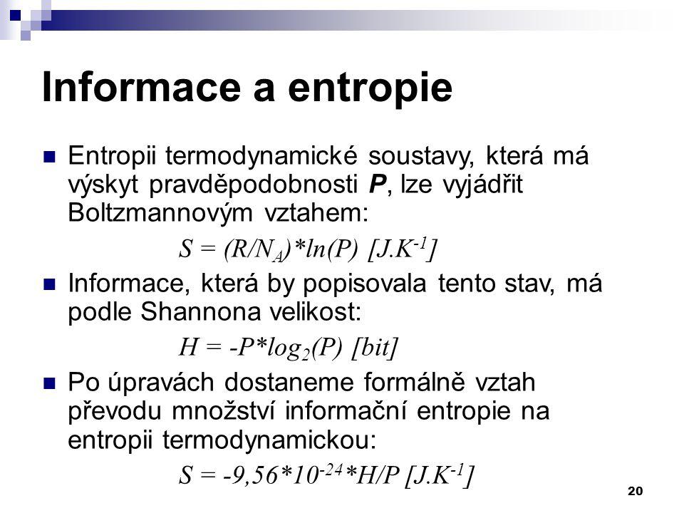Informace a entropie Entropii termodynamické soustavy, která má výskyt pravděpodobnosti P, lze vyjádřit Boltzmannovým vztahem: