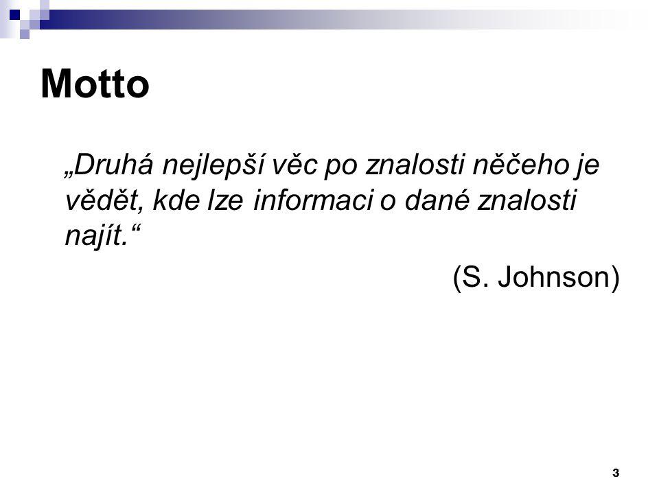 """Motto """"Druhá nejlepší věc po znalosti něčeho je vědět, kde lze informaci o dané znalosti najít. (S."""
