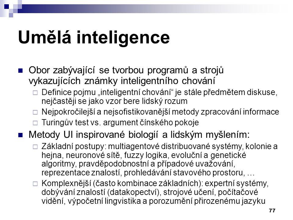 Umělá inteligence Obor zabývající se tvorbou programů a strojů vykazujících známky inteligentního chování.
